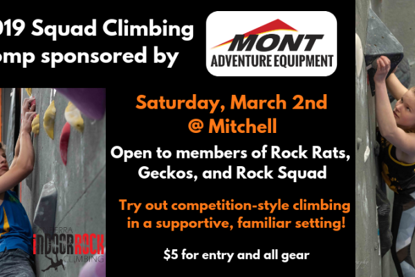 """Two images of climbers working on bouldering problems during a competition. Text between the photos reads: """"2019 Squad Climbing Comp sponsored by Mont Adventure Equipment. Saturday, March 2nd @ Mitchell, open to members of Rock Rats, Geckos, and Rock Squad. Try out competition-style climbing in a supportive, familiar setting! $5 for entry and all gear."""""""
